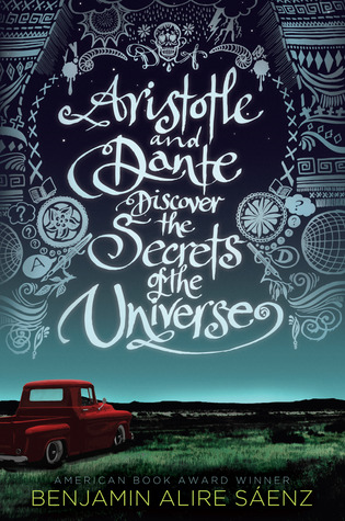 Aristotle and Dante Discover the Secrets of the Universe (Benjamin Alire Saenz)